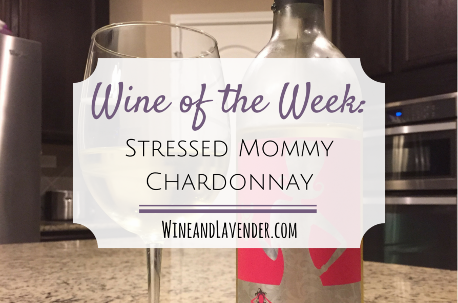 Wine of the Week: Stressed Mommy Chardonnay